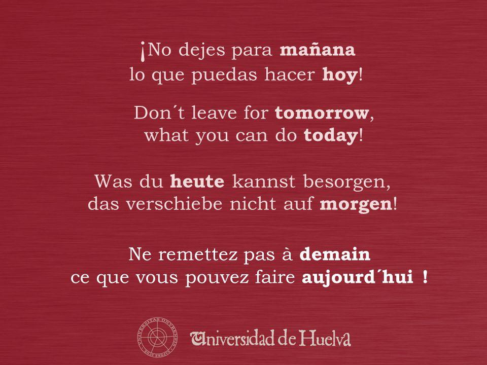 ¡No dejes para mañana lo que puedas hacer hoy!