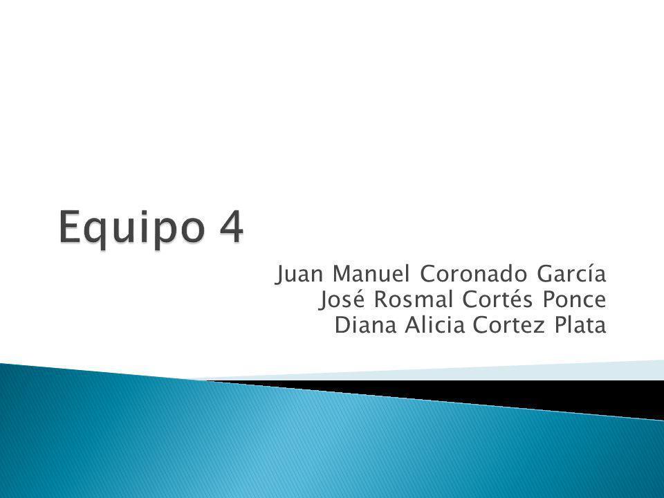 Equipo 4 Juan Manuel Coronado García José Rosmal Cortés Ponce