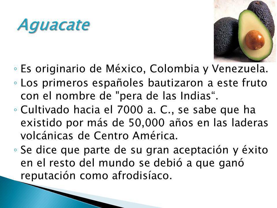 Aguacate Es originario de México, Colombia y Venezuela.