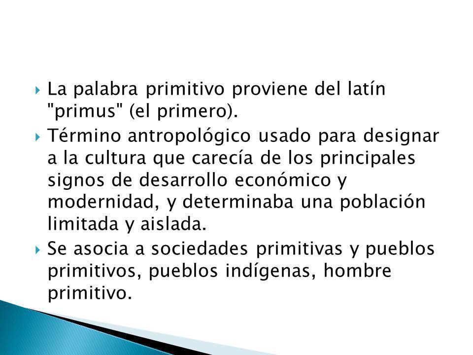 La palabra primitivo proviene del latín primus (el primero).