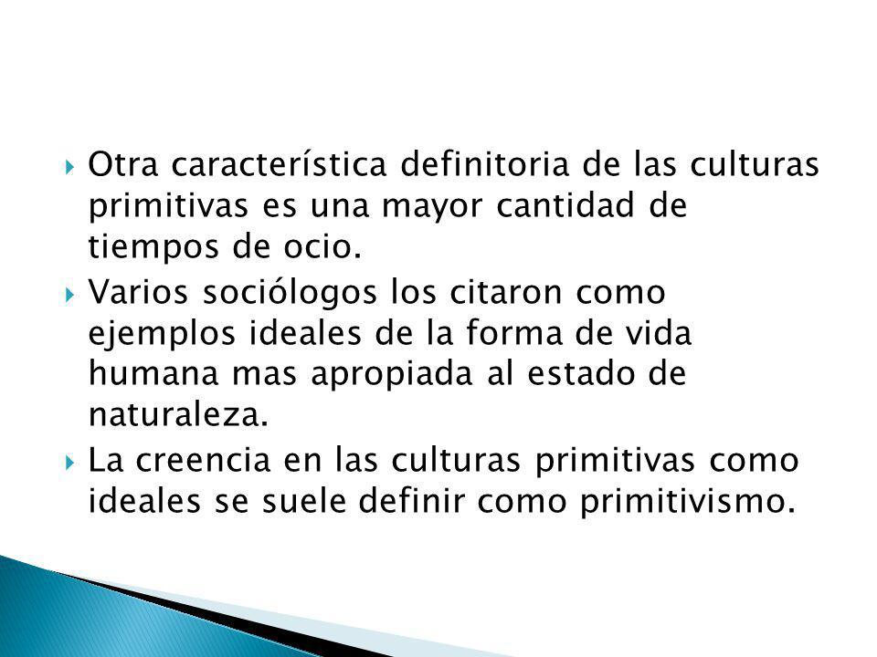 Otra característica definitoria de las culturas primitivas es una mayor cantidad de tiempos de ocio.
