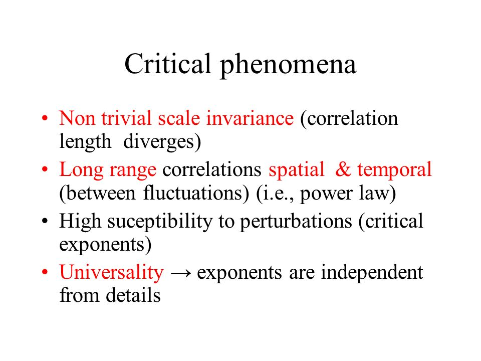 Critical phenomena Non trivial scale invariance (correlation length diverges)