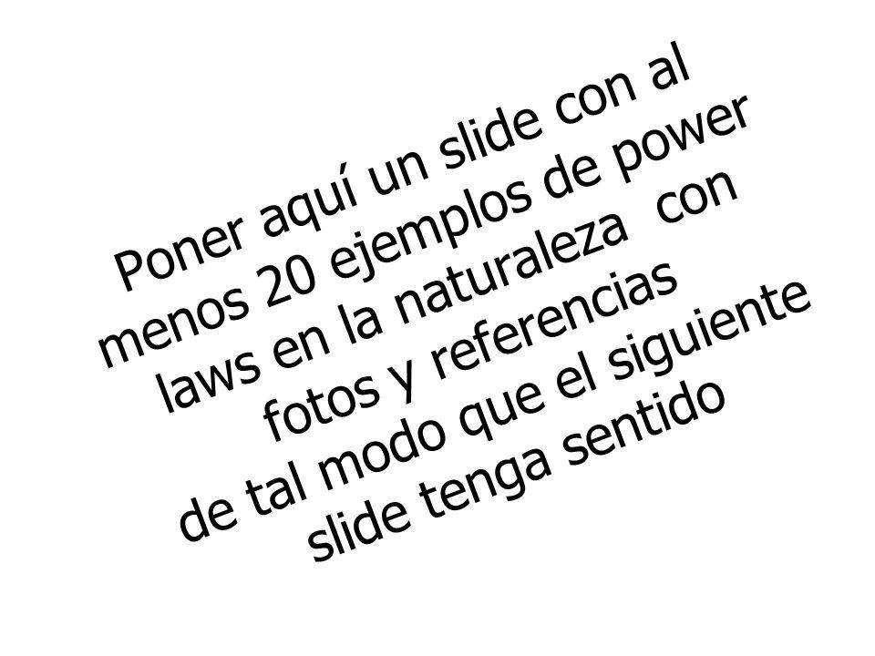 Poner aquí un slide con al menos 20 ejemplos de power laws en la naturaleza con fotos y referencias de tal modo que el siguiente slide tenga sentido