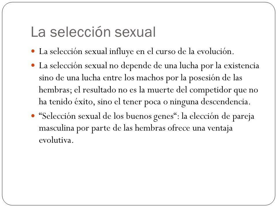 La selección sexual La selección sexual influye en el curso de la evolución.