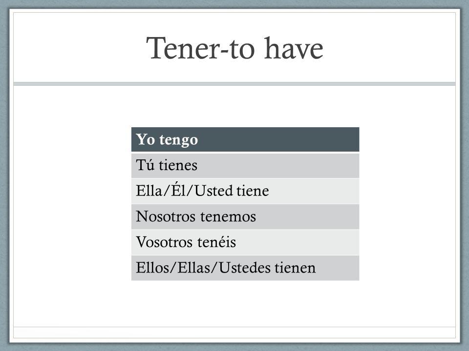 Tener-to have Yo tengo Tú tienes Ella/Él/Usted tiene Nosotros tenemos