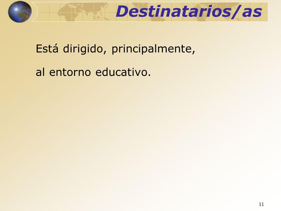 Destinatarios/as Está dirigido, principalmente, al entorno educativo.