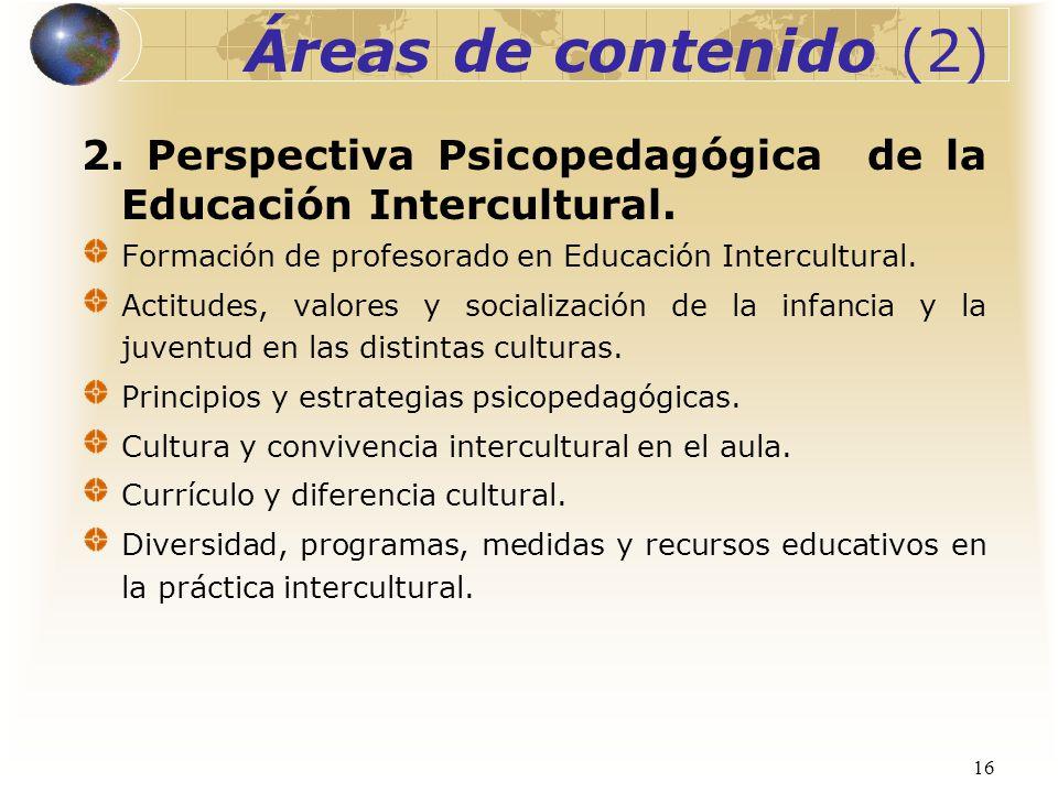 Áreas de contenido (2) 2. Perspectiva Psicopedagógica de la Educación Intercultural. Formación de profesorado en Educación Intercultural.