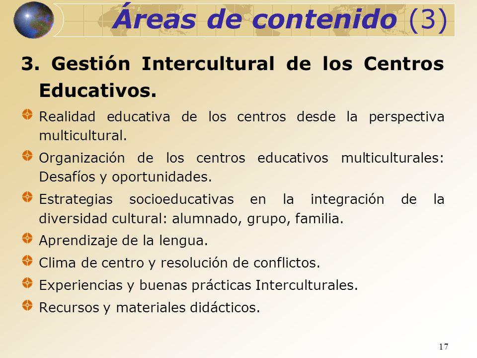Áreas de contenido (3) 3. Gestión Intercultural de los Centros Educativos. Realidad educativa de los centros desde la perspectiva multicultural.