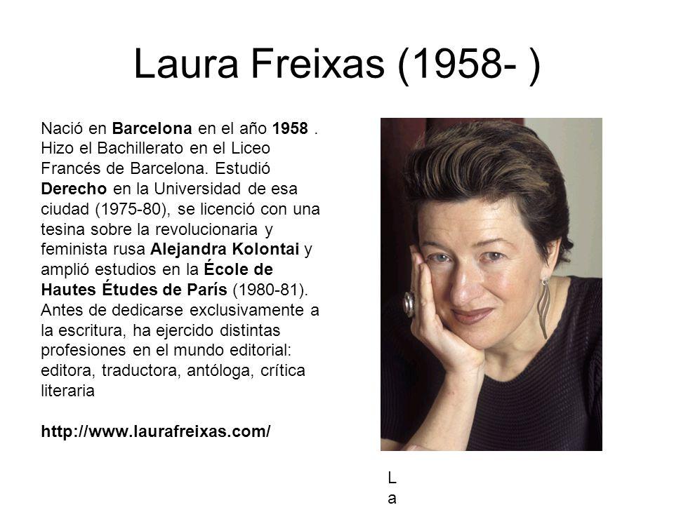 Laura Freixas (1958- ) Nació en Barcelona en el año 1958 .