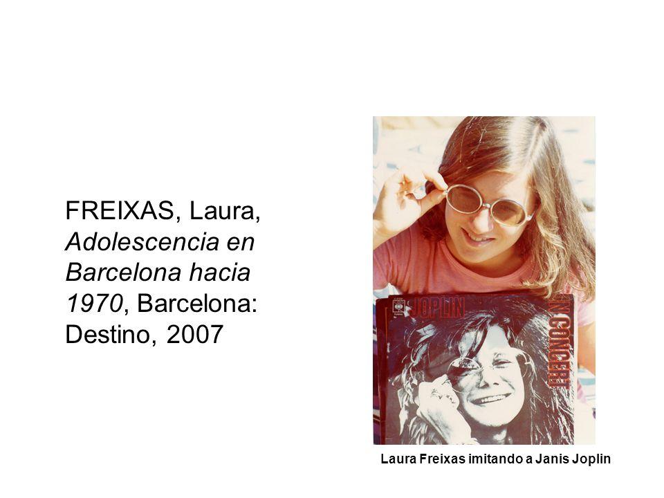 FREIXAS, Laura, Adolescencia en Barcelona hacia 1970, Barcelona: Destino, 2007
