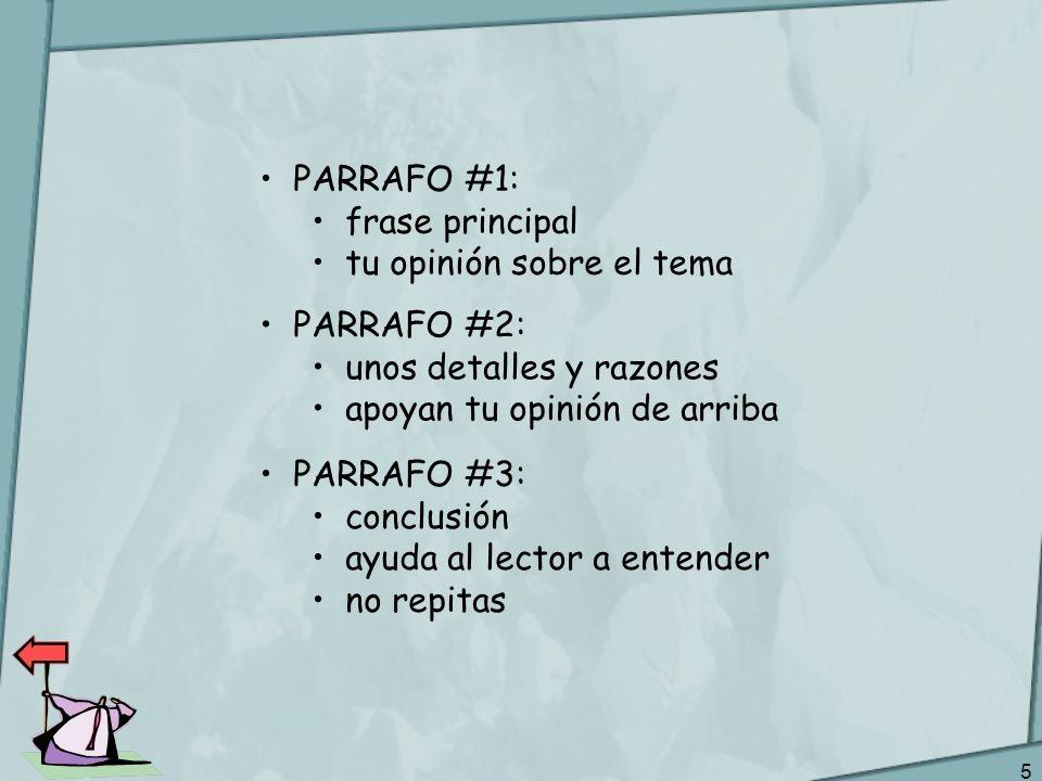 PARRAFO #1:frase principal. tu opinión sobre el tema. PARRAFO #2: unos detalles y razones. apoyan tu opinión de arriba.