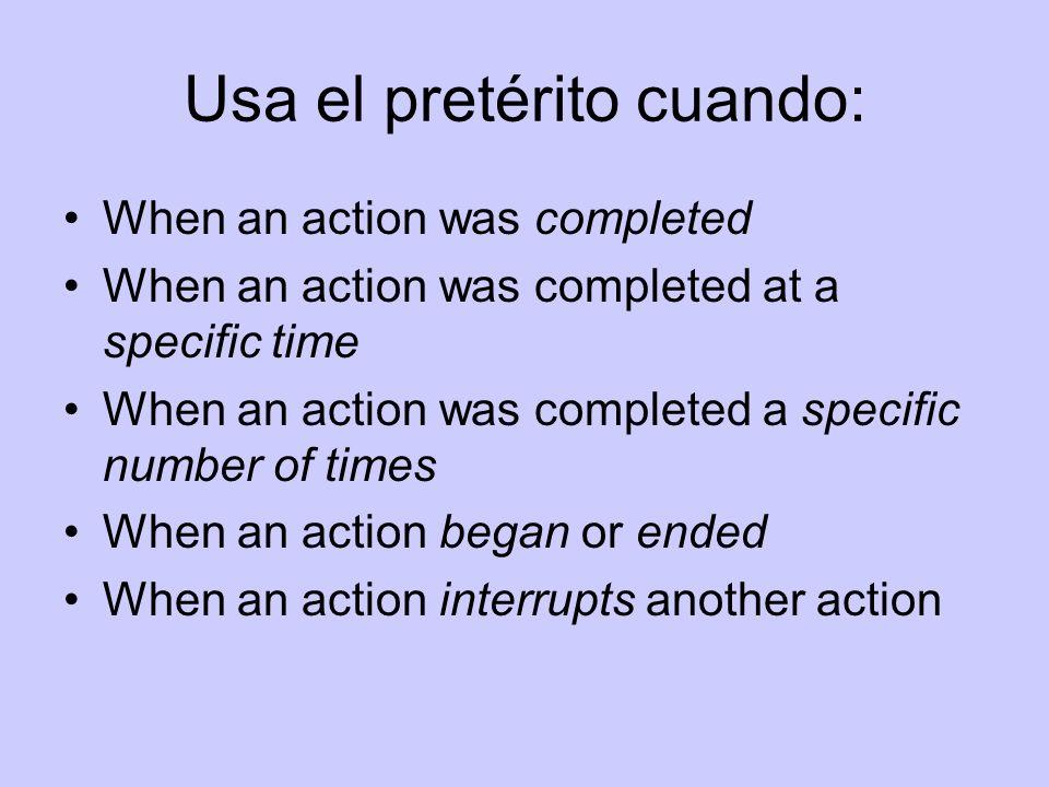 Usa el pretérito cuando: