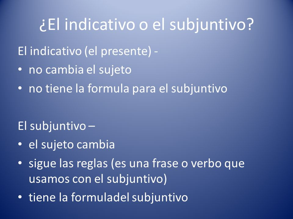 ¿El indicativo o el subjuntivo
