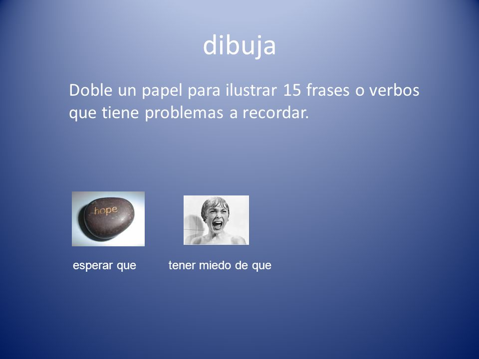 dibuja Doble un papel para ilustrar 15 frases o verbos que tiene problemas a recordar. esperar que.