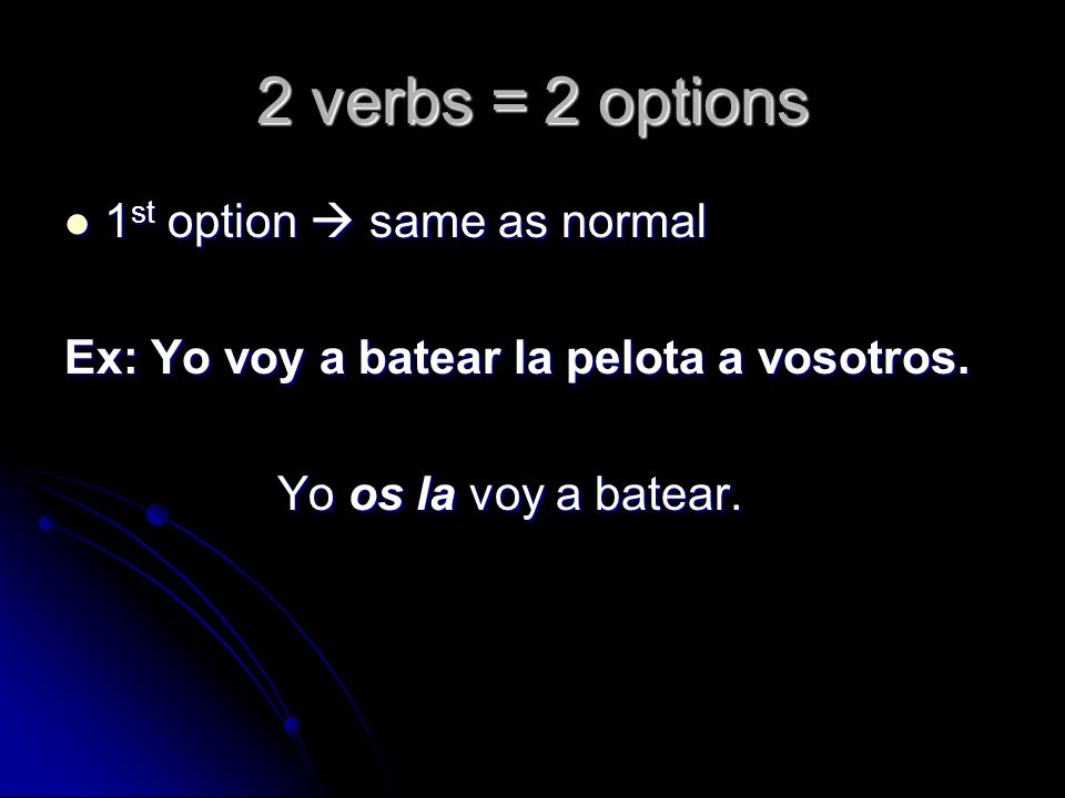 2 verbs = 2 options 1st option  same as normal