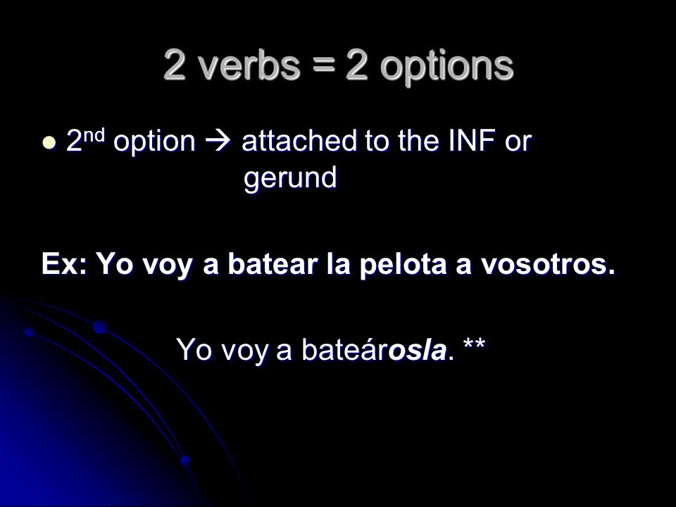 2 verbs = 2 options 2nd option  attached to the INF or gerund