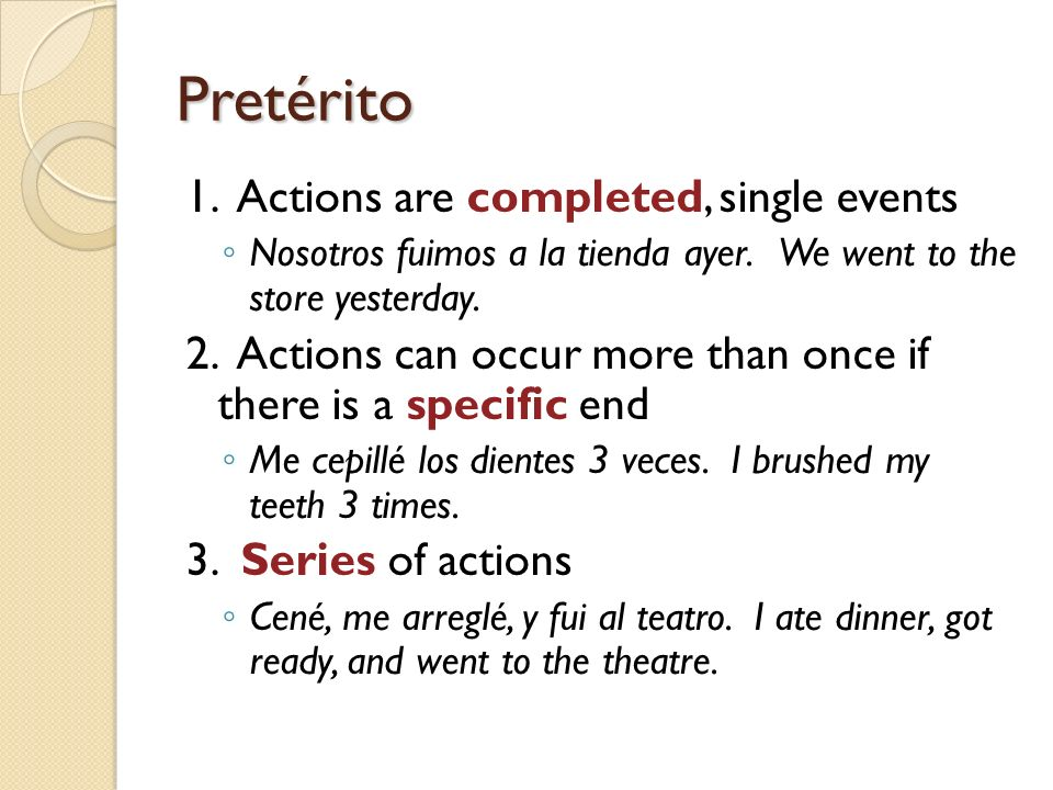 Pretérito 1. Actions are completed, single events
