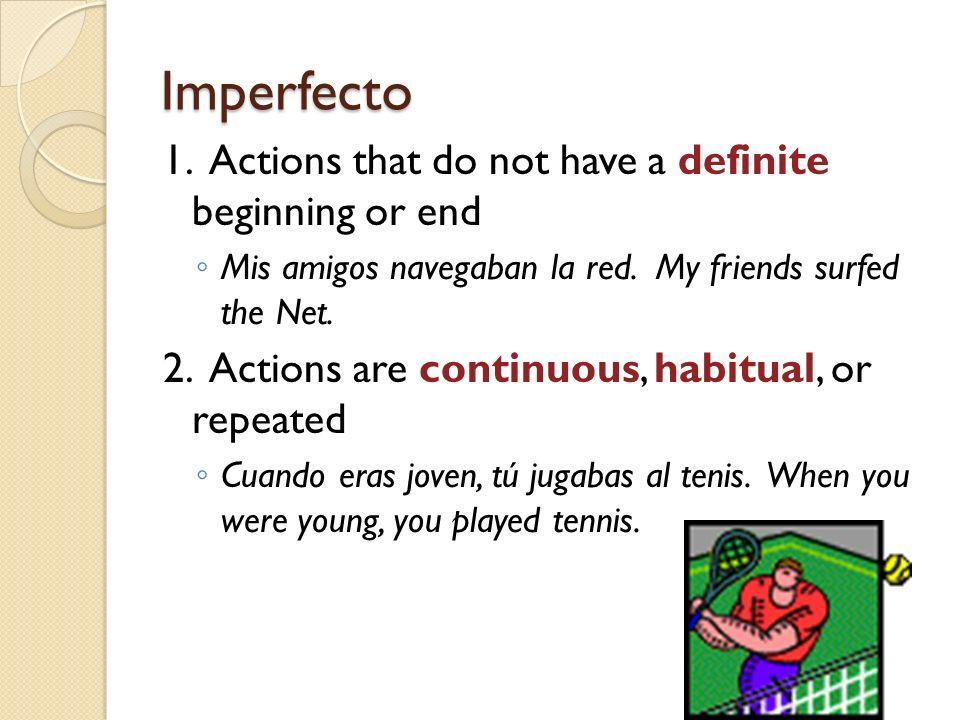 Imperfecto 1. Actions that do not have a definite beginning or end