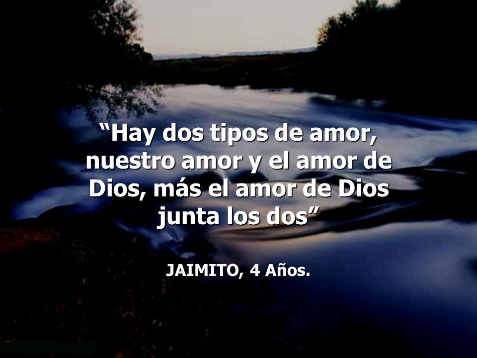nuestro amor y el amor de Dios, más el amor de Dios