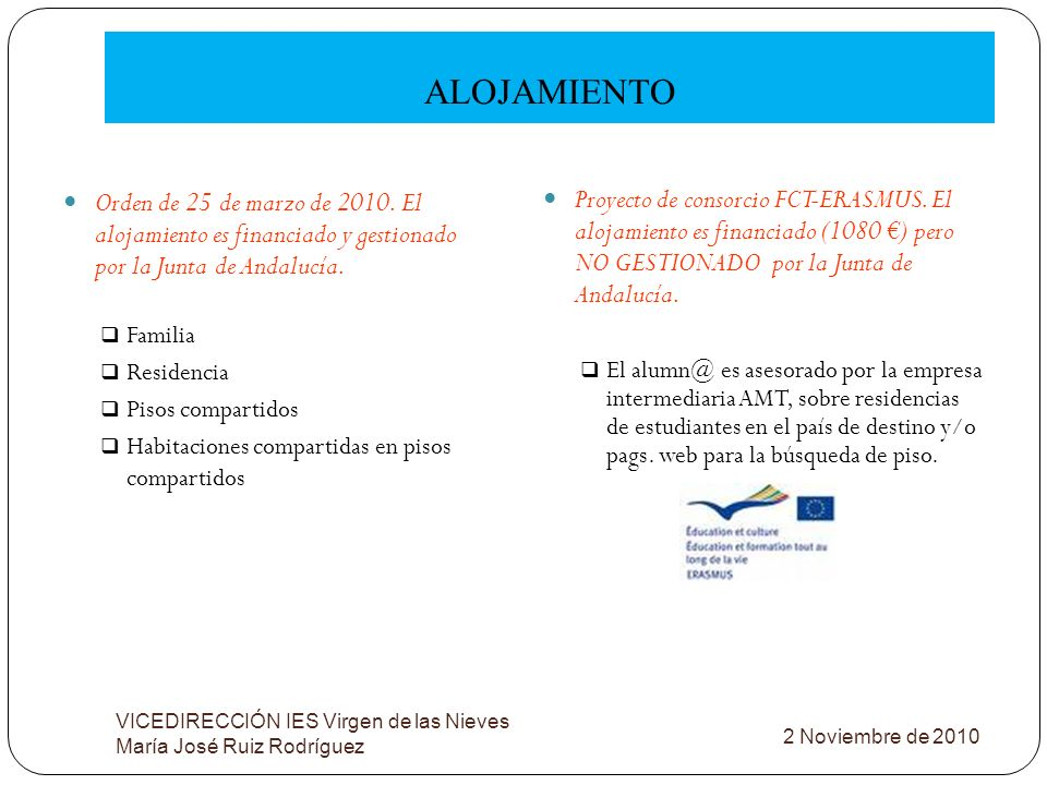 ALOJAMIENTOOrden de 25 de marzo de 2010. El alojamiento es financiado y gestionado por la Junta de Andalucía.
