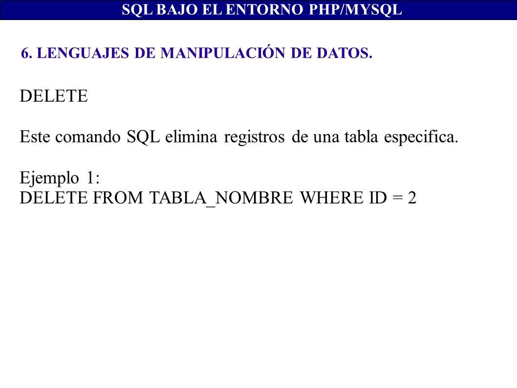 Este comando SQL elimina registros de una tabla especifica. Ejemplo 1: