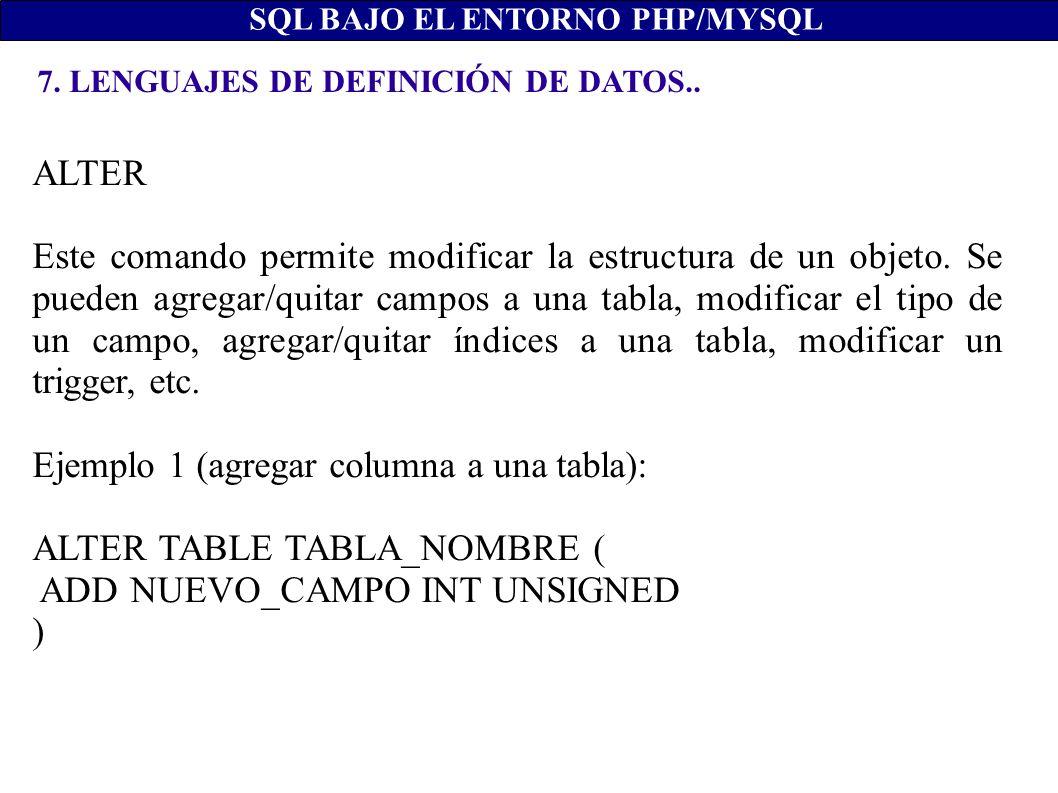 Ejemplo 1 (agregar columna a una tabla): ALTER TABLE TABLA_NOMBRE (