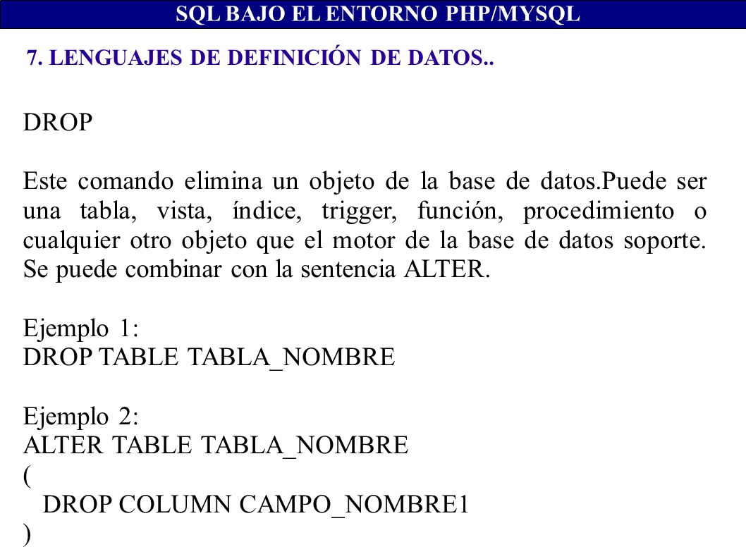 DROP TABLE TABLA_NOMBRE Ejemplo 2: ALTER TABLE TABLA_NOMBRE (
