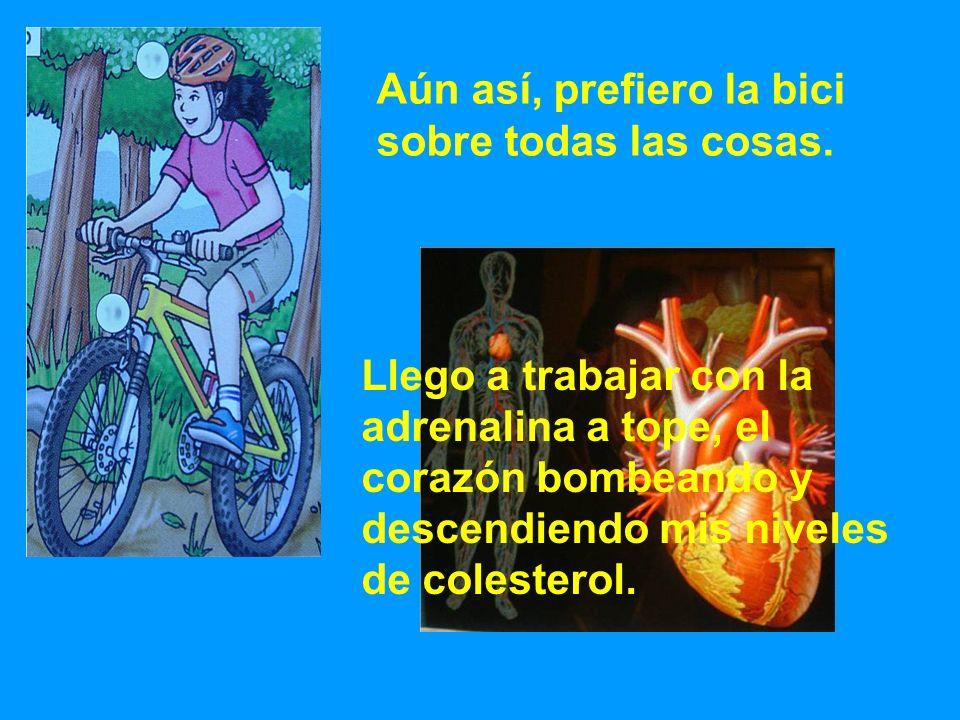 Aún así, prefiero la bici sobre todas las cosas.