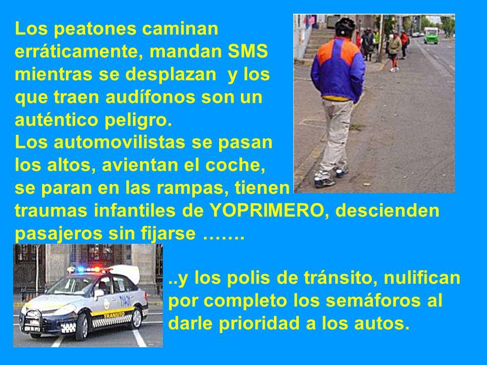 Los peatones caminan erráticamente, mandan SMS. mientras se desplazan y los. que traen audífonos son un.