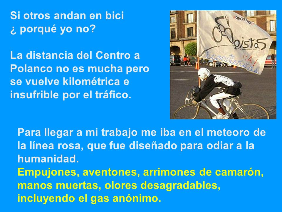 Si otros andan en bici ¿ porqué yo no La distancia del Centro a. Polanco no es mucha pero. se vuelve kilométrica e.