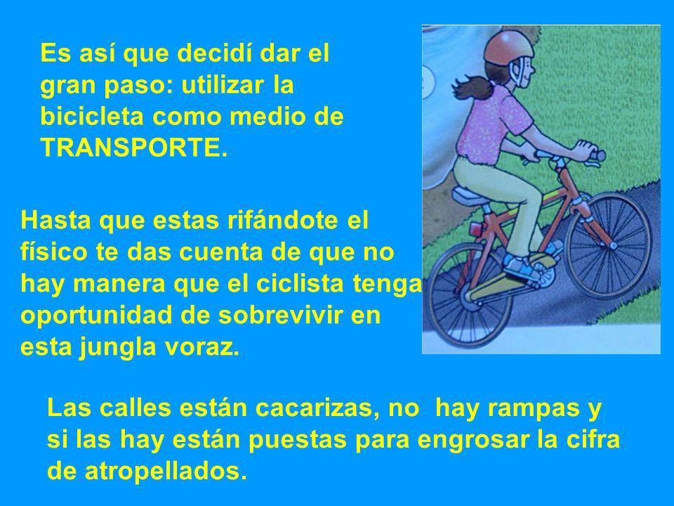 Es así que decidí dar elgran paso: utilizar la. bicicleta como medio de. TRANSPORTE. Hasta que estas rifándote el.