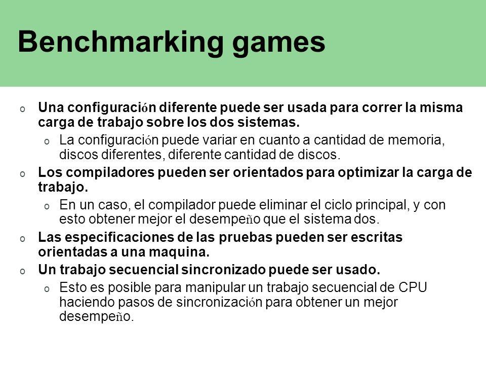 Benchmarking games Una configuración diferente puede ser usada para correr la misma carga de trabajo sobre los dos sistemas.