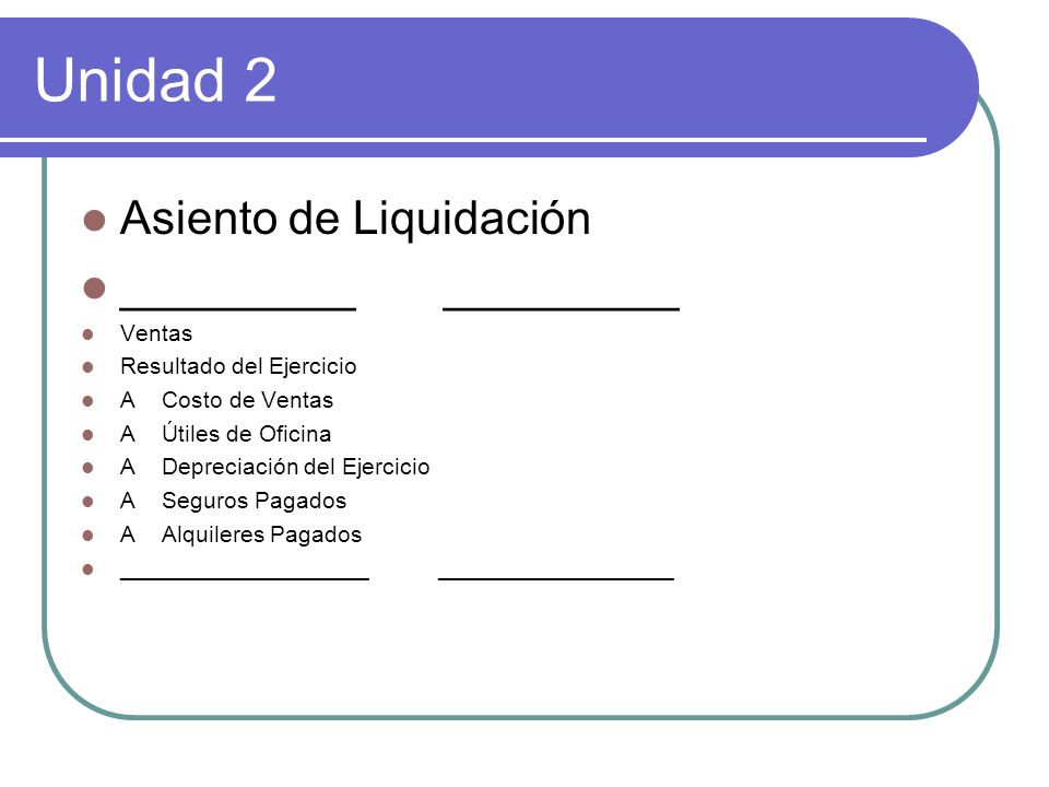 Unidad 2 Asiento de Liquidación _________ _________ Ventas