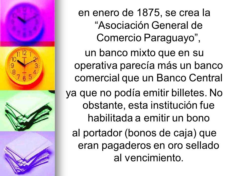en enero de 1875, se crea la Asociación General de Comercio Paraguayo ,