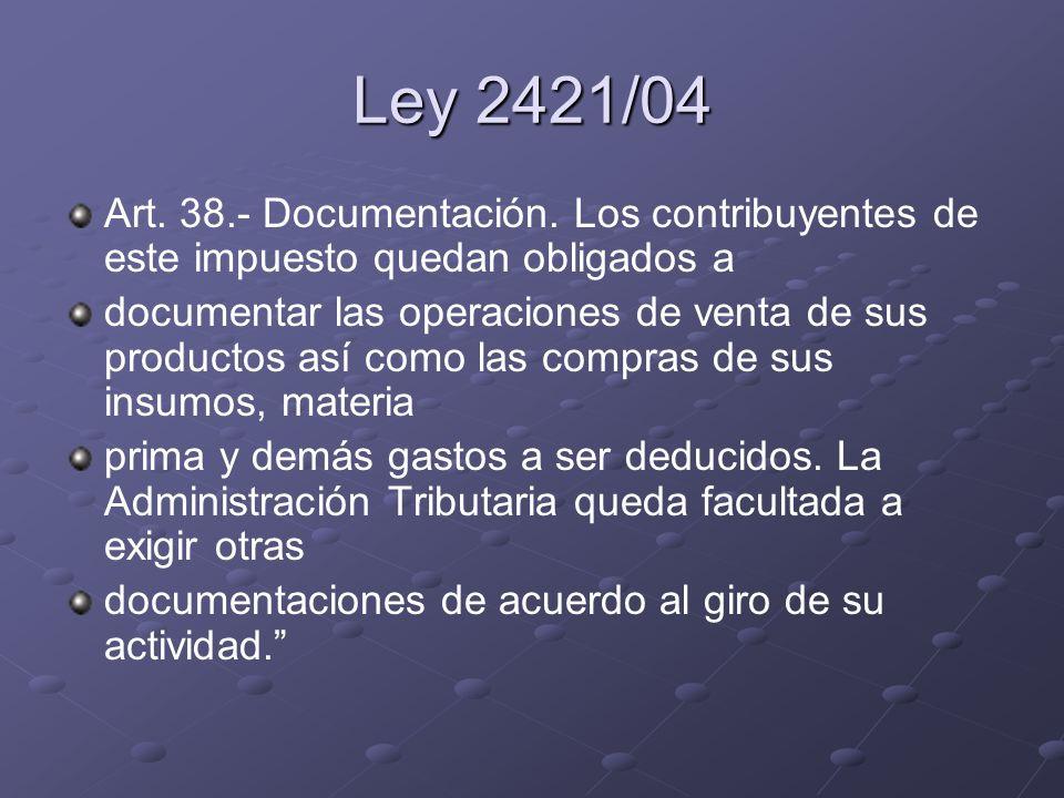 Ley 2421/04 Art. 38.- Documentación. Los contribuyentes de este impuesto quedan obligados a.