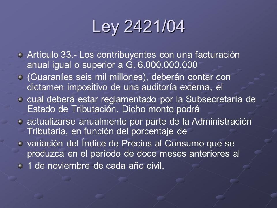Ley 2421/04 Artículo 33.- Los contribuyentes con una facturación anual igual o superior a G. 6.000.000.000.