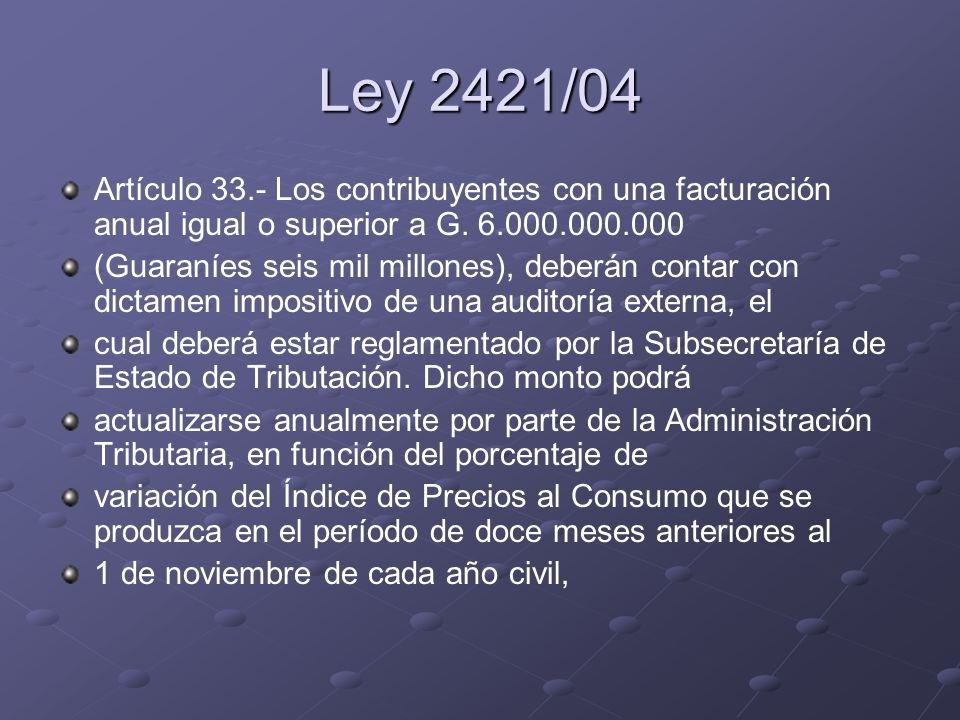 Ley 2421/04Artículo 33.- Los contribuyentes con una facturación anual igual o superior a G. 6.000.000.000.