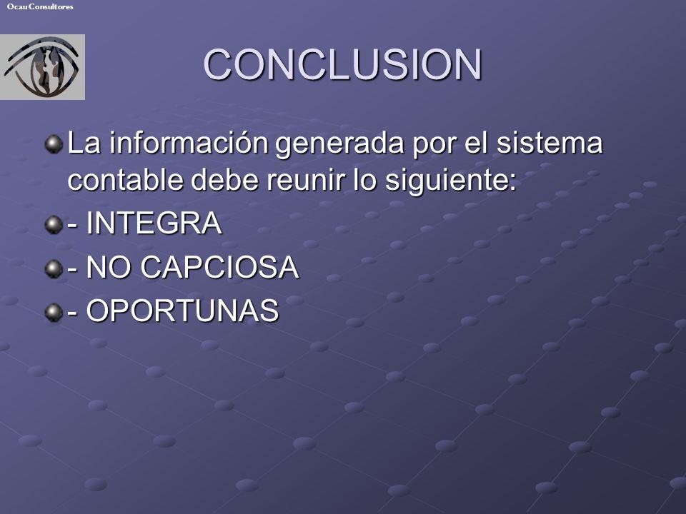 Ocau Consultores CONCLUSION. La información generada por el sistema contable debe reunir lo siguiente: