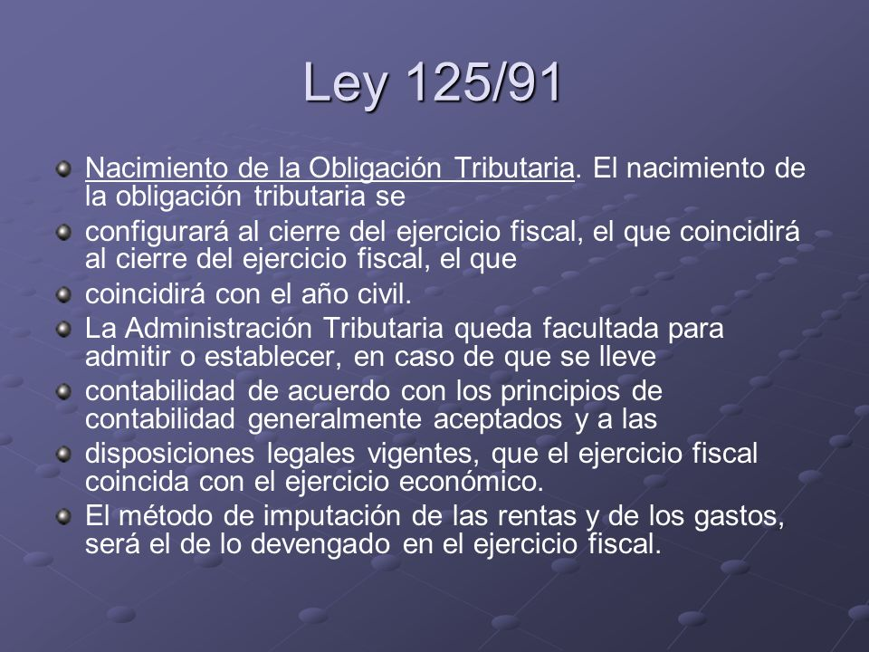 Ley 125/91 Nacimiento de la Obligación Tributaria. El nacimiento de la obligación tributaria se.