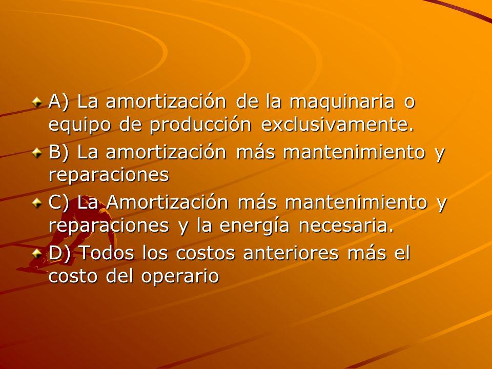A) La amortización de la maquinaria o equipo de producción exclusivamente.