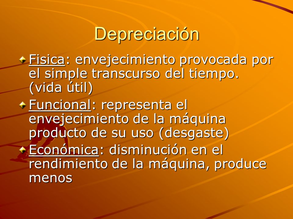 Depreciación Fisica: envejecimiento provocada por el simple transcurso del tiempo. (vida útil)