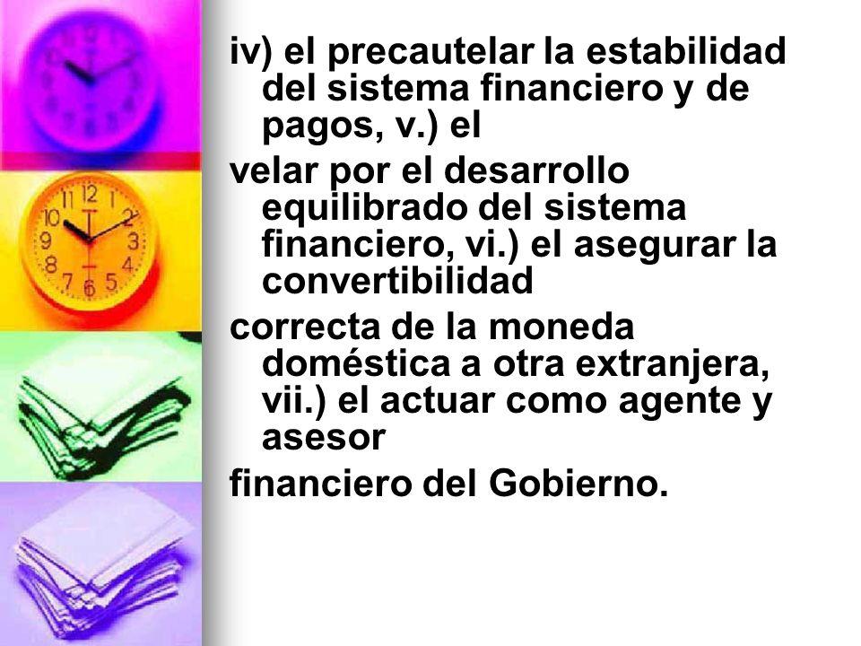 iv) el precautelar la estabilidad del sistema financiero y de pagos, v