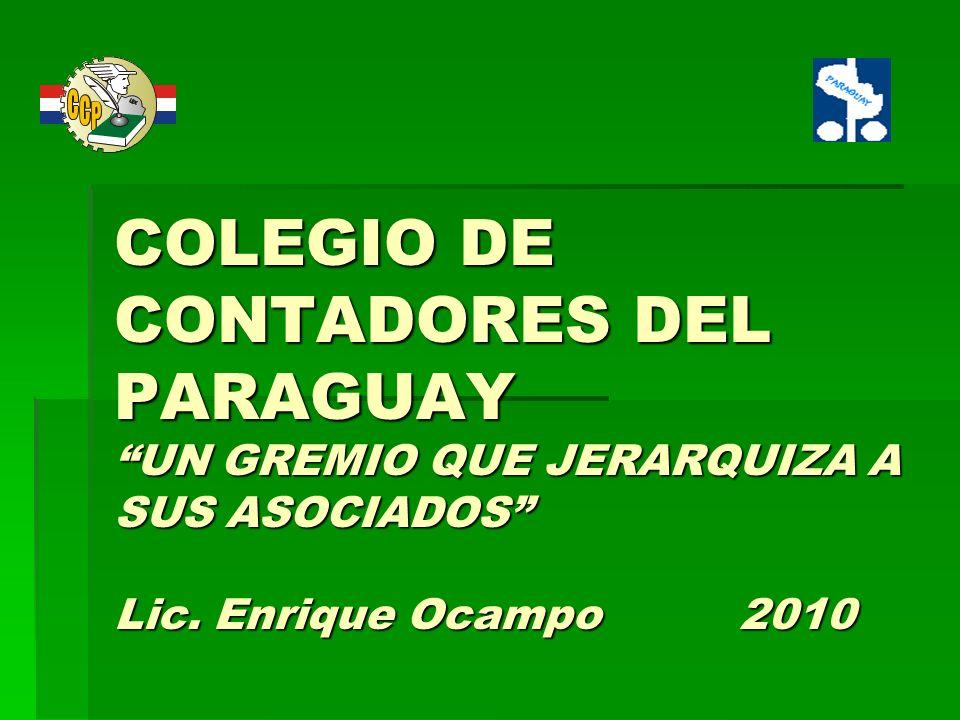 COLEGIO DE CONTADORES DEL PARAGUAY UN GREMIO QUE JERARQUIZA A SUS ASOCIADOS Lic.