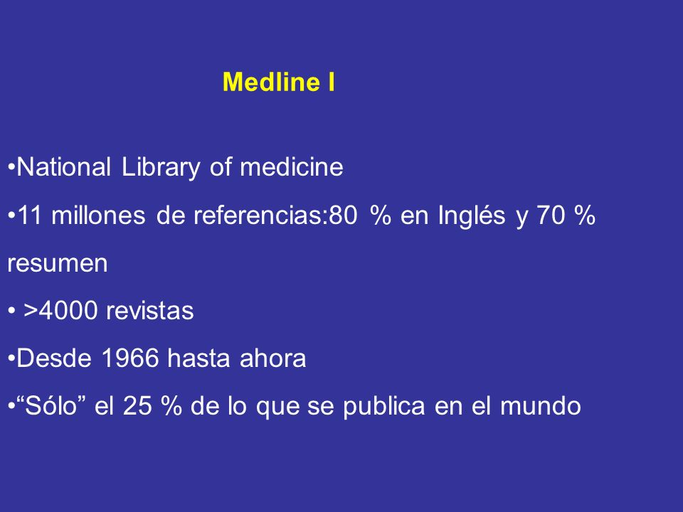 Medline I National Library of medicine. 11 millones de referencias:80 % en Inglés y 70 % resumen.