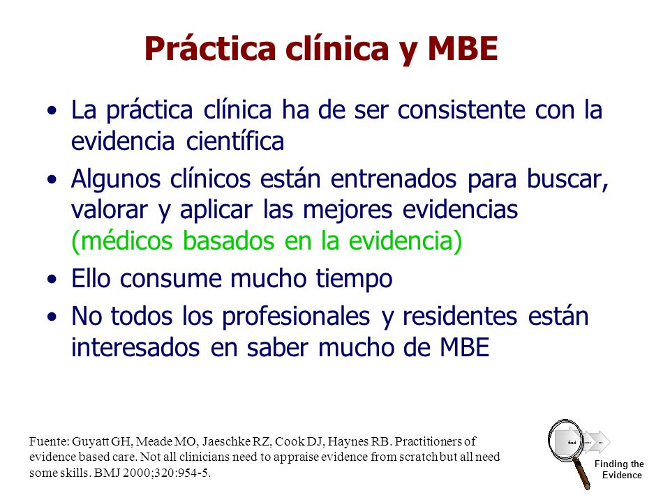 Práctica clínica y MBE La práctica clínica ha de ser consistente con la evidencia científica.