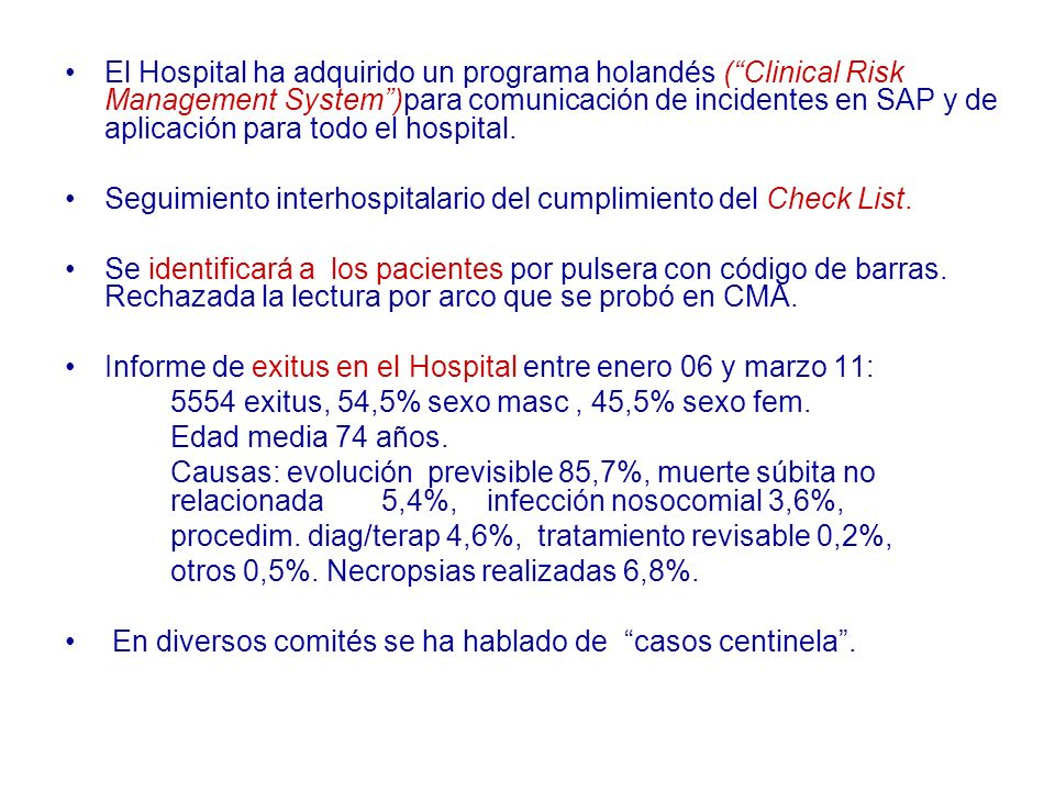 El Hospital ha adquirido un programa holandés ( Clinical Risk Management System )para comunicación de incidentes en SAP y de aplicación para todo el hospital.
