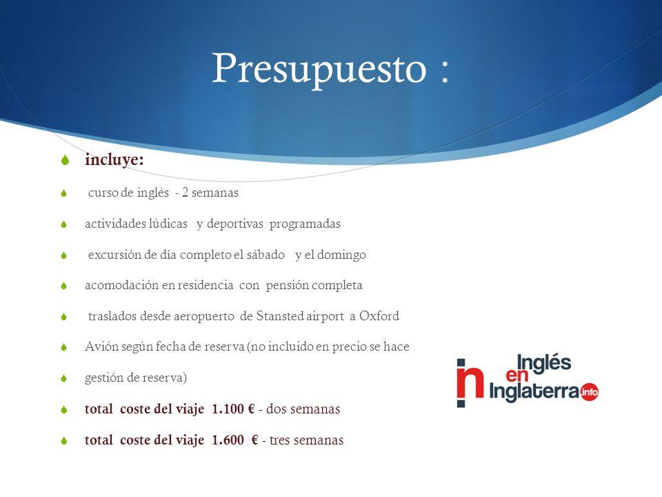 Presupuesto : incluye: total coste del viaje 1.100 € - dos semanas