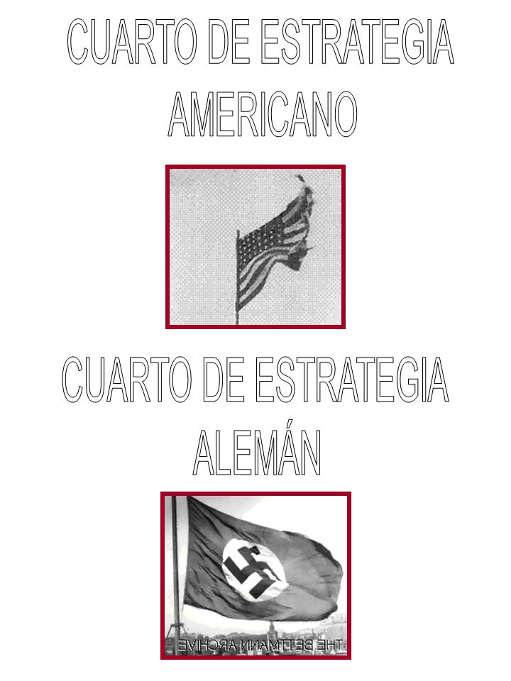 CUARTO DE ESTRATEGIA AMERICANO CUARTO DE ESTRATEGIA ALEMÁN