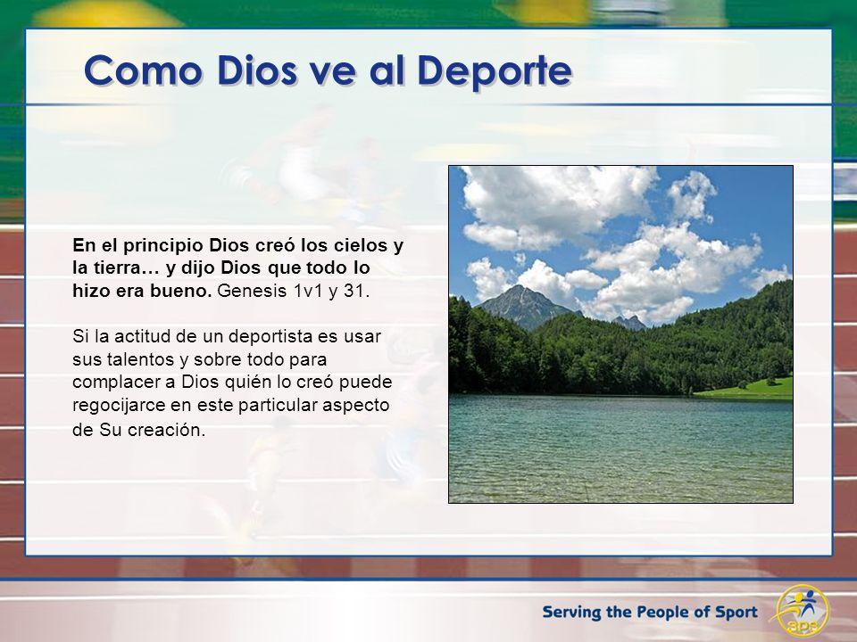 Como Dios ve al Deporte En el principio Dios creó los cielos y la tierra… y dijo Dios que todo lo hizo era bueno. Genesis 1v1 y 31.