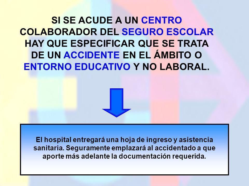 SI SE ACUDE A UN CENTRO COLABORADOR DEL SEGURO ESCOLAR HAY QUE ESPECIFICAR QUE SE TRATA DE UN ACCIDENTE EN EL ÁMBITO O ENTORNO EDUCATIVO Y NO LABORAL.